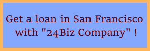 Cash Advance in San Francisco with 24Biz Company